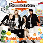 Banaroo - Bubblegum World